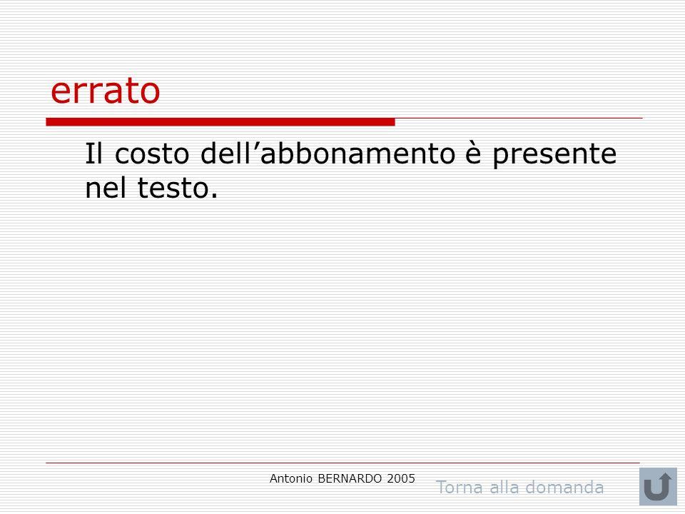 Antonio BERNARDO 2005 errato Il costo dellabbonamento è presente nel testo. Torna alla domanda