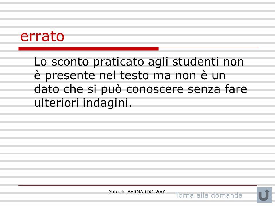 Antonio BERNARDO 2005 errato Lo sconto praticato agli studenti non è presente nel testo ma non è un dato che si può conoscere senza fare ulteriori ind