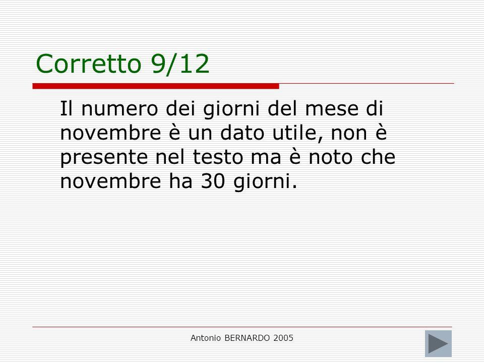 Antonio BERNARDO 2005 Corretto 9/12 Il numero dei giorni del mese di novembre è un dato utile, non è presente nel testo ma è noto che novembre ha 30 giorni.