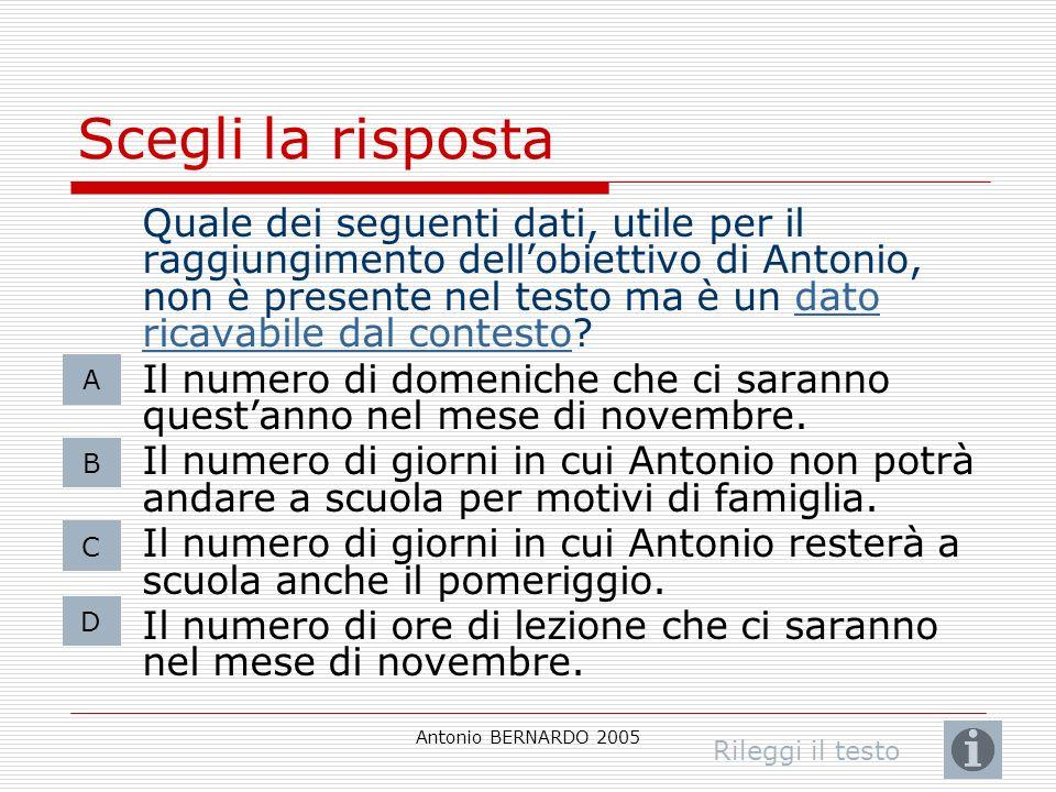 Antonio BERNARDO 2005 Scegli la risposta Quale dei seguenti dati, utile per il raggiungimento dellobiettivo di Antonio, non è presente nel testo ma è