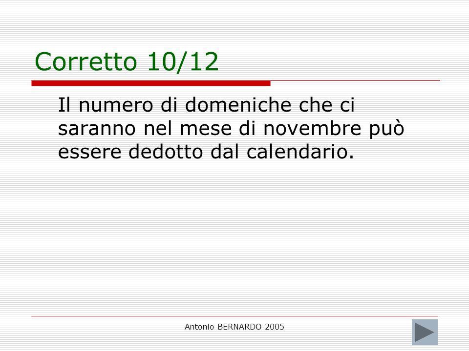 Antonio BERNARDO 2005 Corretto 10/12 Il numero di domeniche che ci saranno nel mese di novembre può essere dedotto dal calendario.