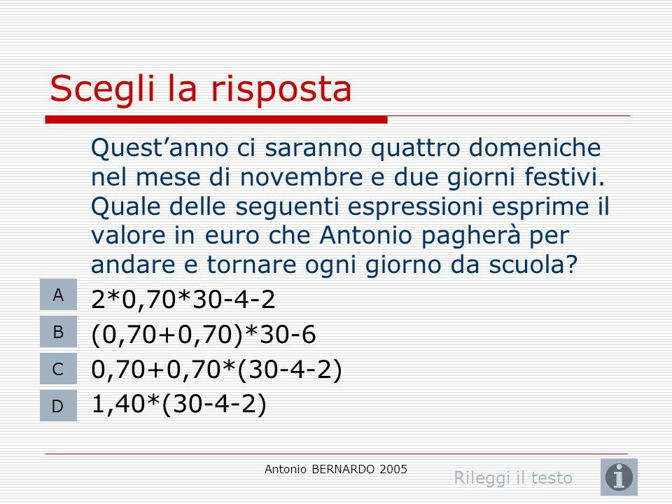 Antonio BERNARDO 2005 Scegli la risposta Questanno ci saranno quattro domeniche nel mese di novembre e due giorni festivi. Quale delle seguenti espres