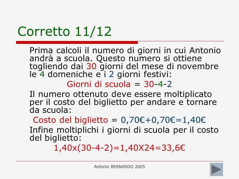 Antonio BERNARDO 2005 Corretto 11/12 Prima calcoli il numero di giorni in cui Antonio andrà a scuola. Questo numero si ottiene togliendo dai 30 giorni