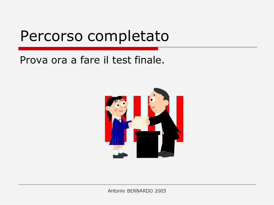 Antonio BERNARDO 2005 Percorso completato Prova ora a fare il test finale.