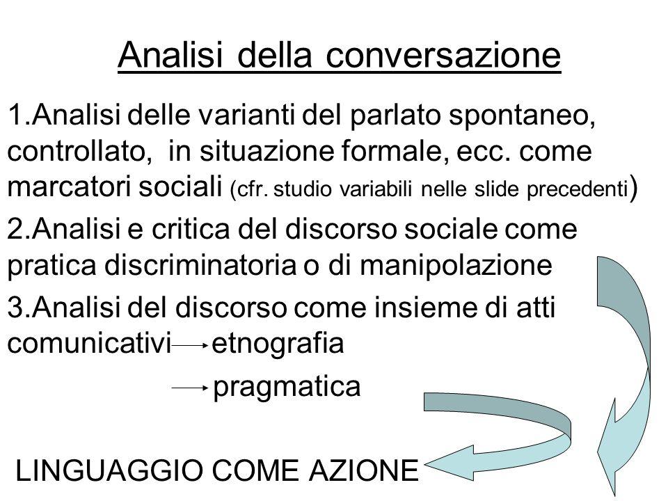 Analisi della conversazione 1.Analisi delle varianti del parlato spontaneo, controllato, in situazione formale, ecc. come marcatori sociali (cfr. stud