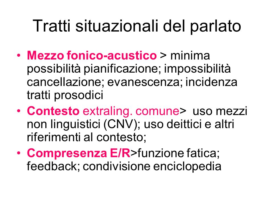 Tratti situazionali del parlato Mezzo fonico-acustico > minima possibilità pianificazione; impossibilità cancellazione; evanescenza; incidenza tratti