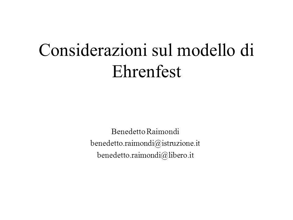 Considerazioni sul modello di Ehrenfest Benedetto Raimondi benedetto.raimondi@istruzione.it benedetto.raimondi@libero.it