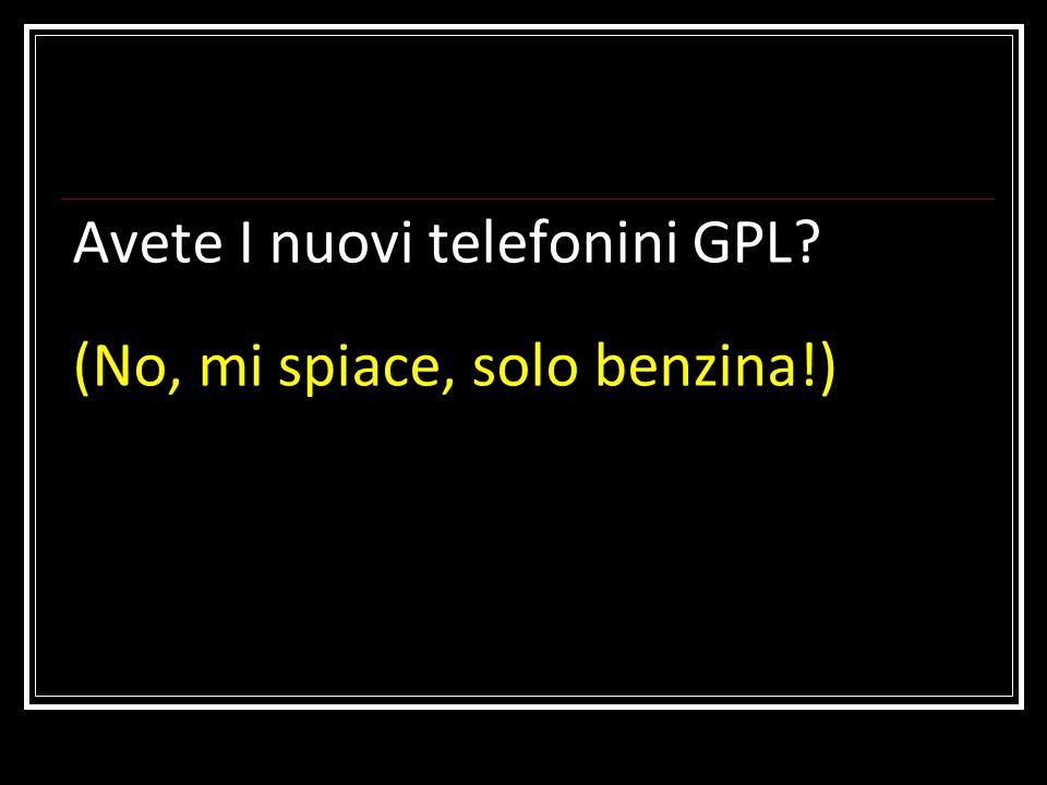 Avete I nuovi telefonini GPL? (No, mi spiace, solo benzina!)