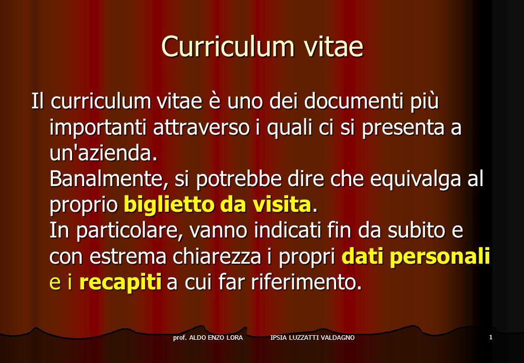 prof. ALDO ENZO LORA IPSIA LUZZATTI VALDAGNO 1 Curriculum vitae Il curriculum vitae è uno dei documenti più importanti attraverso i quali ci si presen