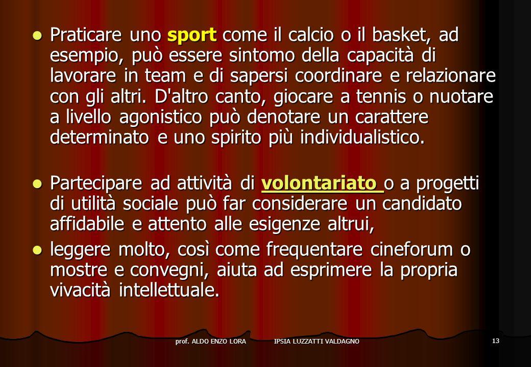 prof. ALDO ENZO LORA IPSIA LUZZATTI VALDAGNO 13 Praticare uno sport come il calcio o il basket, ad esempio, può essere sintomo della capacità di lavor