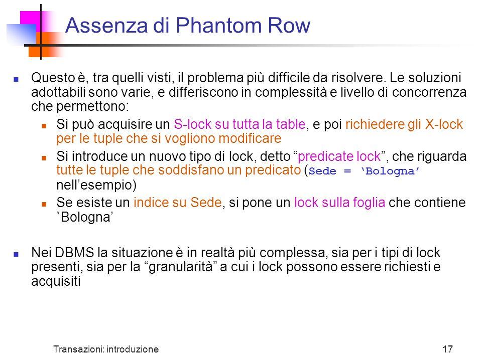 Transazioni: introduzione17 Assenza di Phantom Row Questo è, tra quelli visti, il problema più difficile da risolvere.