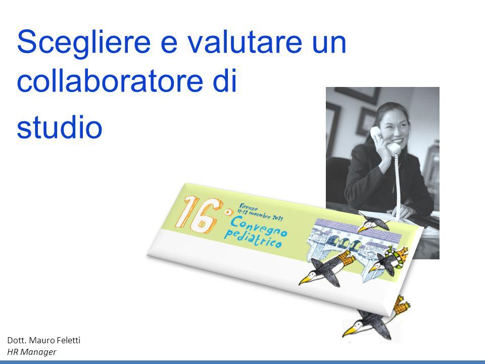 Dott. Mauro Feletti HR Manager Scegliere e valutare un collaboratore di studio
