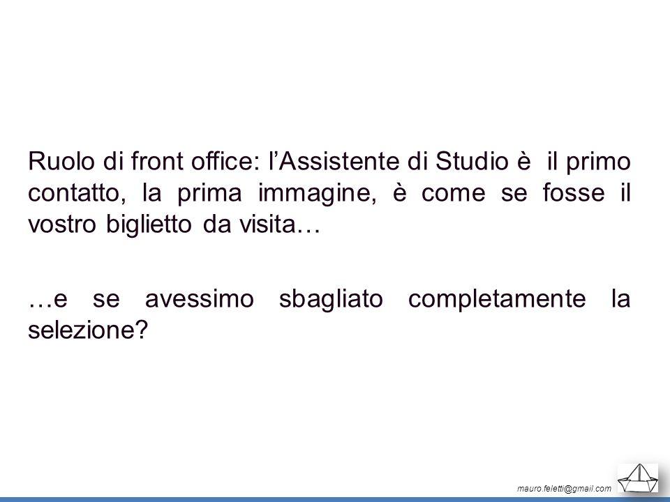 mauro.feletti@gmail.com Ruolo di front office: lAssistente di Studio è il primo contatto, la prima immagine, è come se fosse il vostro biglietto da vi