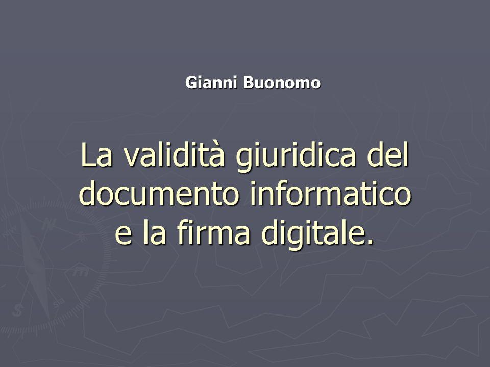 Gianni Buonomo La validità giuridica del documento informatico e la firma digitale.