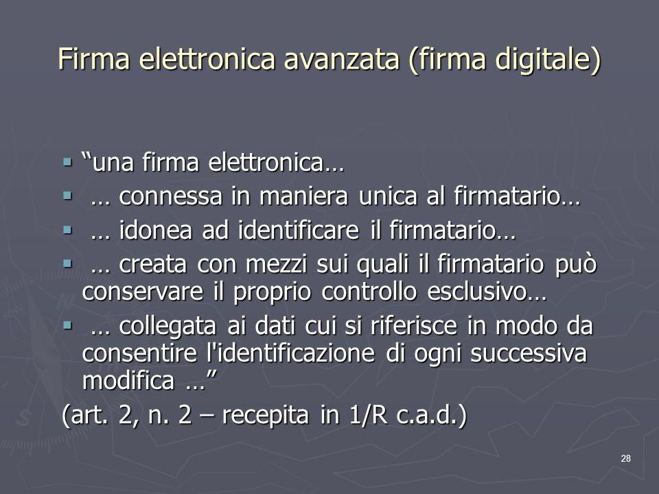28 Firma elettronica avanzata (firma digitale) una firma elettronica… una firma elettronica… … connessa in maniera unica al firmatario… … connessa in