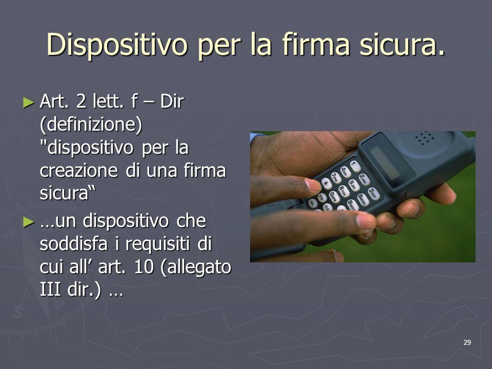29 Dispositivo per la firma sicura. Art. 2 lett. f – Dir (definizione)
