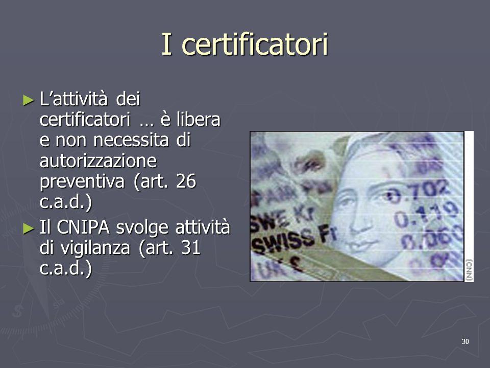 30 I certificatori Lattività dei certificatori … è libera e non necessita di autorizzazione preventiva (art. 26 c.a.d.) Lattività dei certificatori …