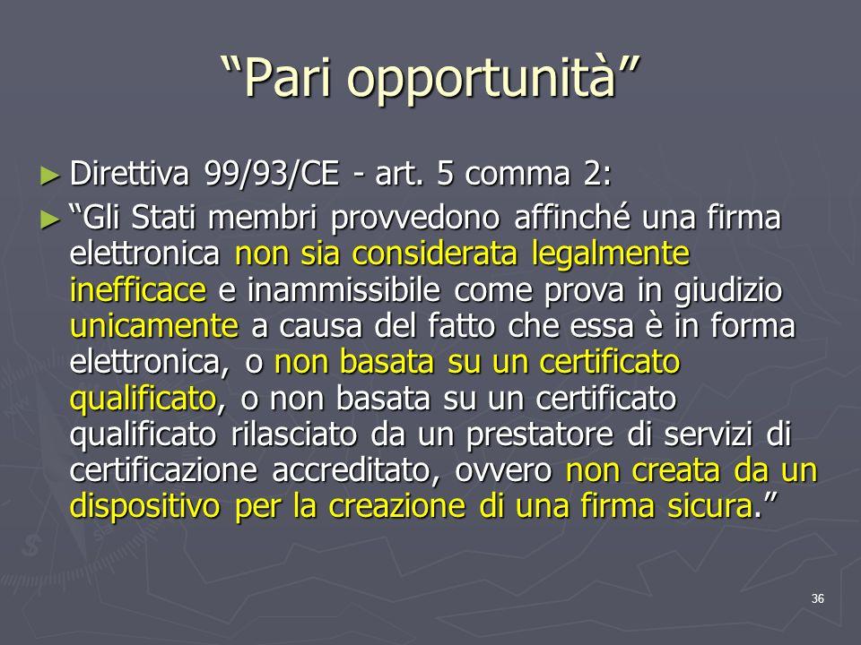 36 Pari opportunità Direttiva 99/93/CE - art. 5 comma 2: Direttiva 99/93/CE - art. 5 comma 2: Gli Stati membri provvedono affinché una firma elettroni