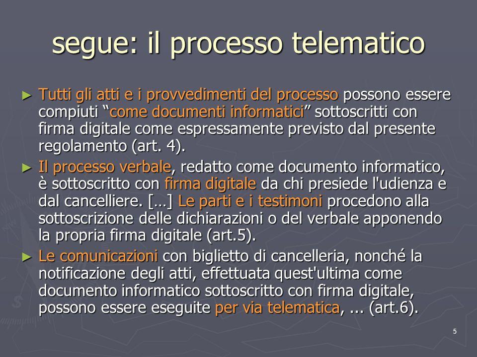 5 segue: il processo telematico Tutti gli atti e i provvedimenti del processo possono essere compiuti come documenti informatici sottoscritti con firm
