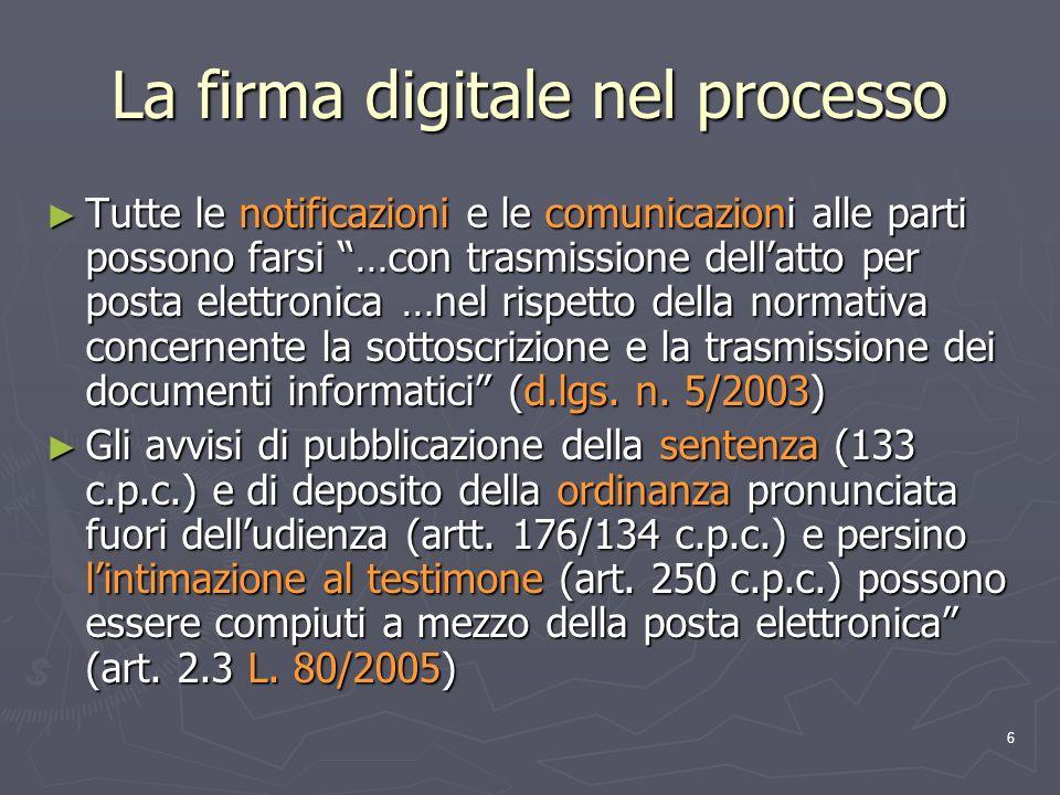 6 La firma digitale nel processo Tutte le notificazioni e le comunicazioni alle parti possono farsi …con trasmissione dellatto per posta elettronica …
