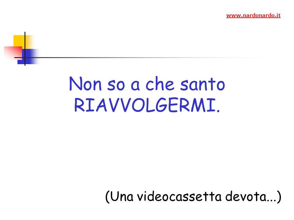 Non so a che santo RIAVVOLGERMI. (Una videocassetta devota...) www.nardonardo.it