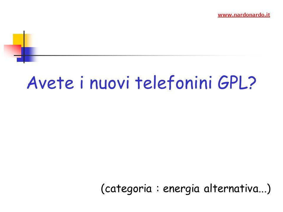 Avete i nuovi telefonini GPL? (categoria : energia alternativa...) www.nardonardo.it