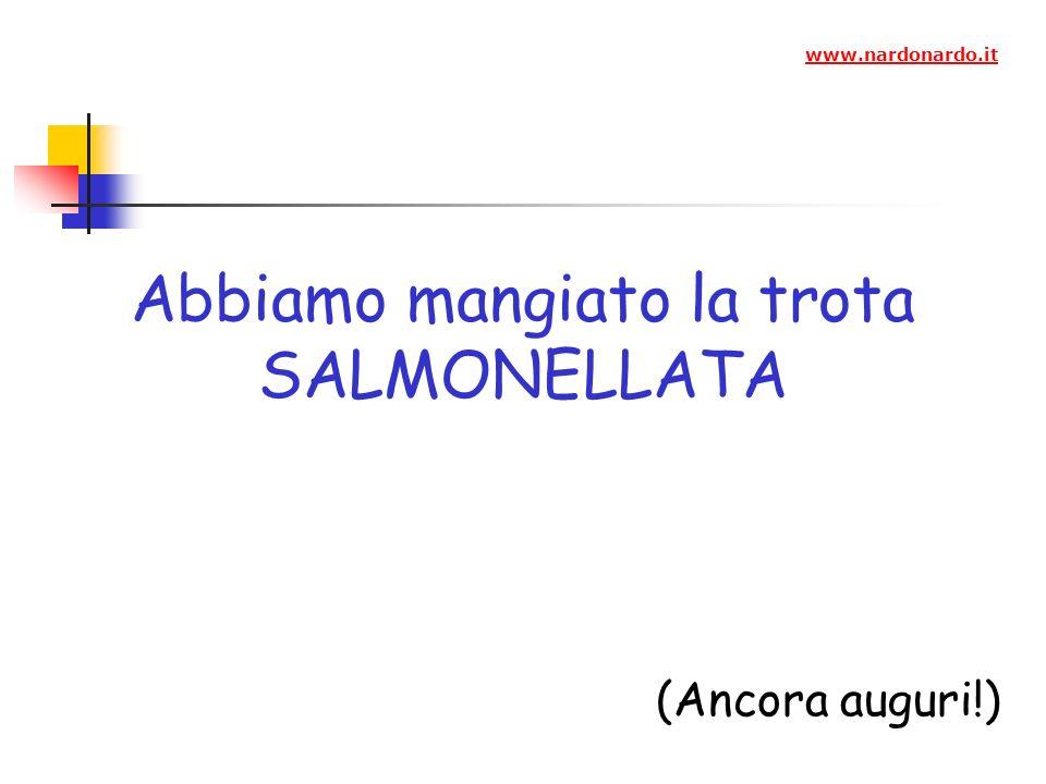 Abbiamo mangiato la trota SALMONELLATA (Ancora auguri!) www.nardonardo.it
