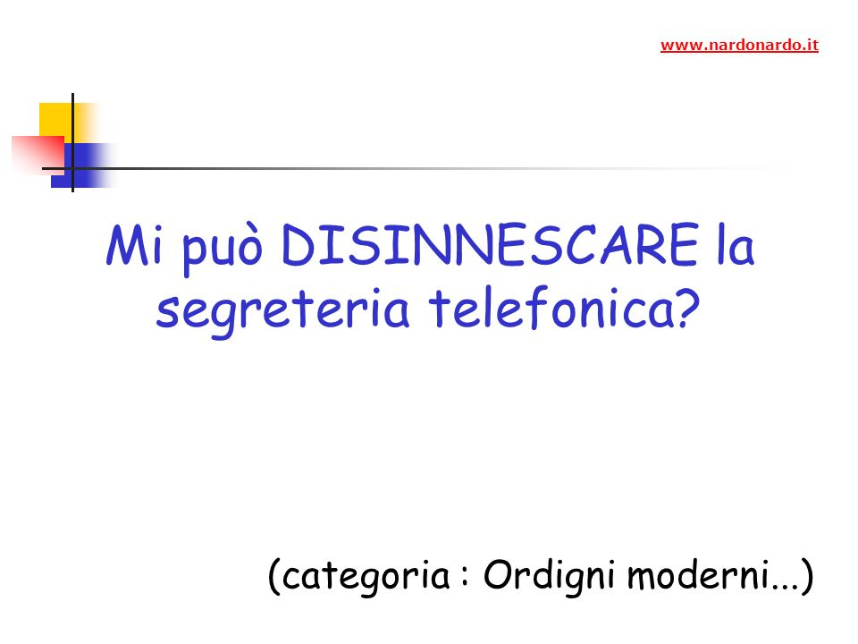 Mi può DISINNESCARE la segreteria telefonica? (categoria : Ordigni moderni...) www.nardonardo.it