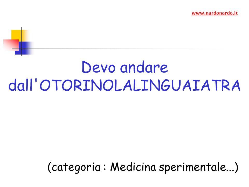 Devo andare dall OTORINOLALINGUAIATRA (categoria : Medicina sperimentale...) www.nardonardo.it