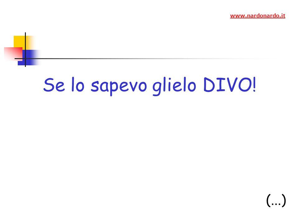 Se lo sapevo glielo DIVO! (...) www.nardonardo.it