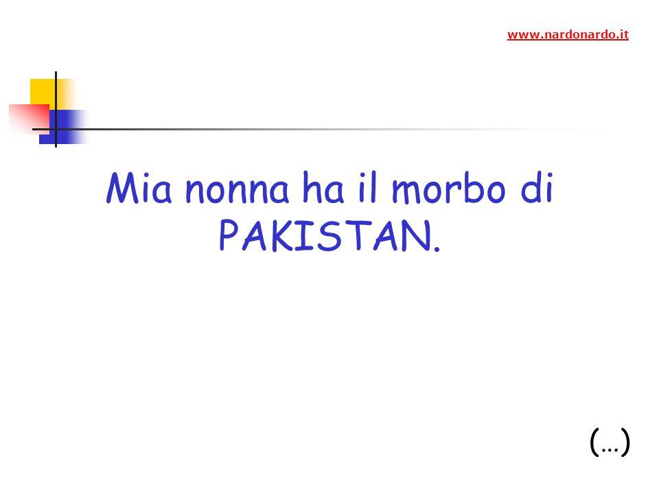 Mia nonna ha il morbo di PAKISTAN. (…) www.nardonardo.it
