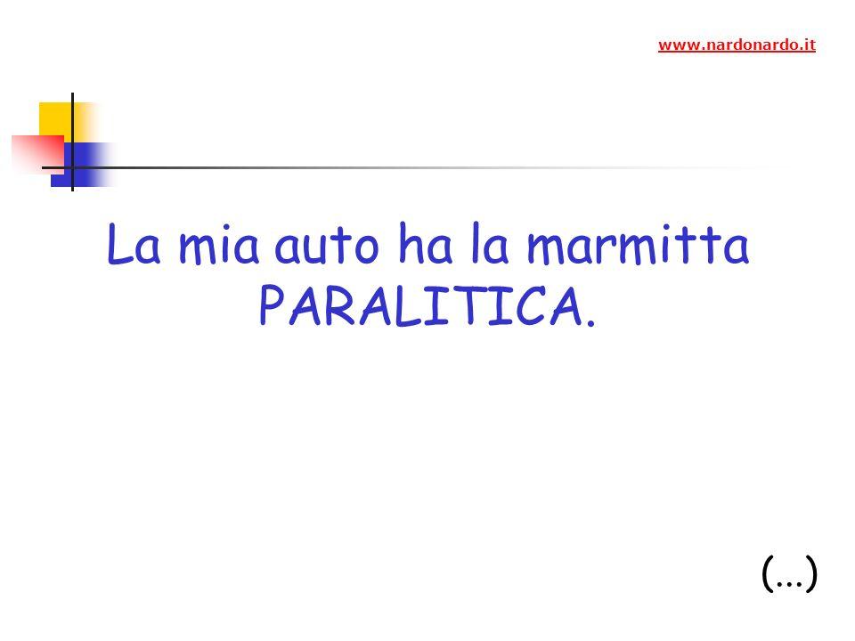 La mia auto ha la marmitta PARALITICA. (...) www.nardonardo.it