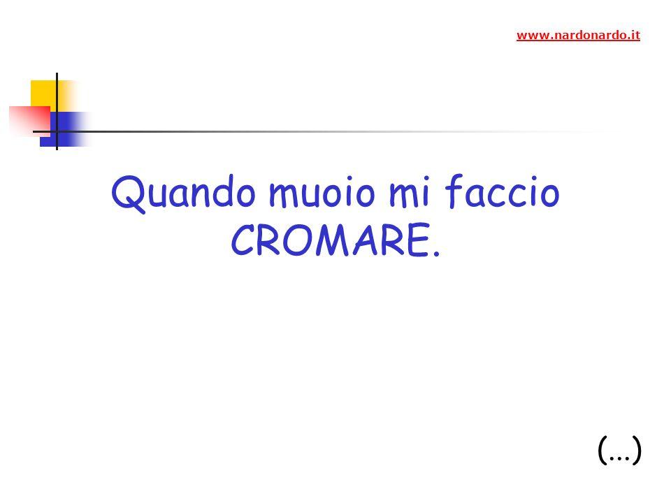 Quando muoio mi faccio CROMARE. (...) www.nardonardo.it