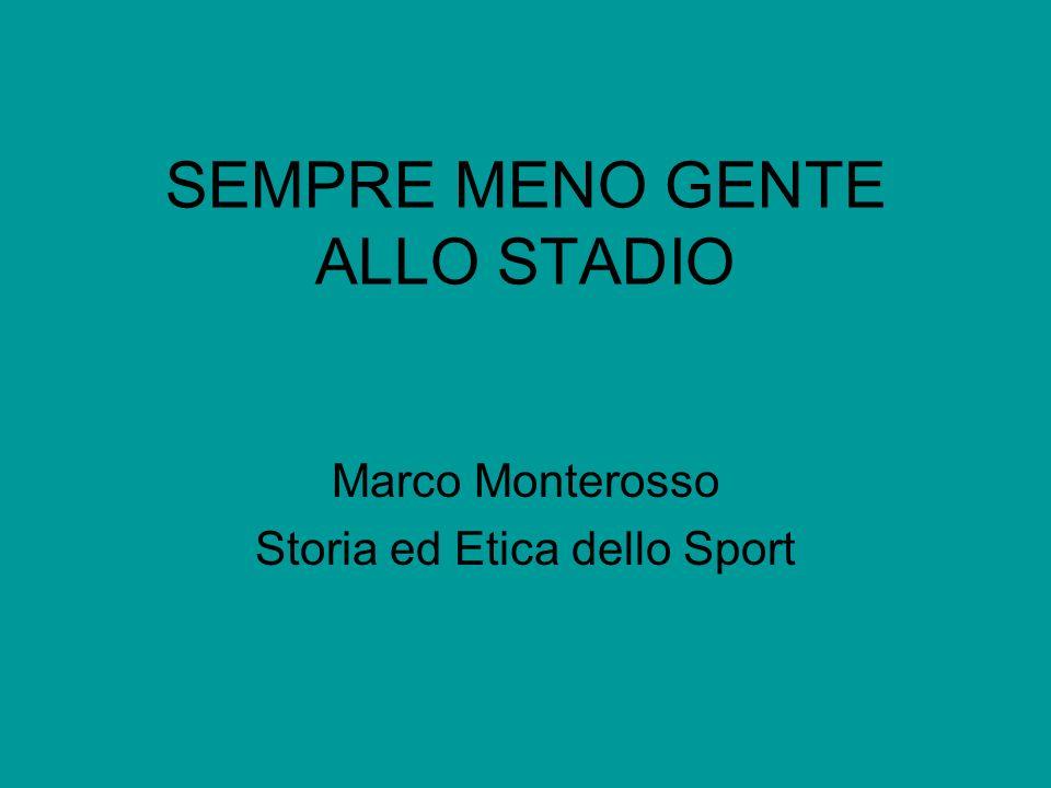 SEMPRE MENO GENTE ALLO STADIO Marco Monterosso Storia ed Etica dello Sport