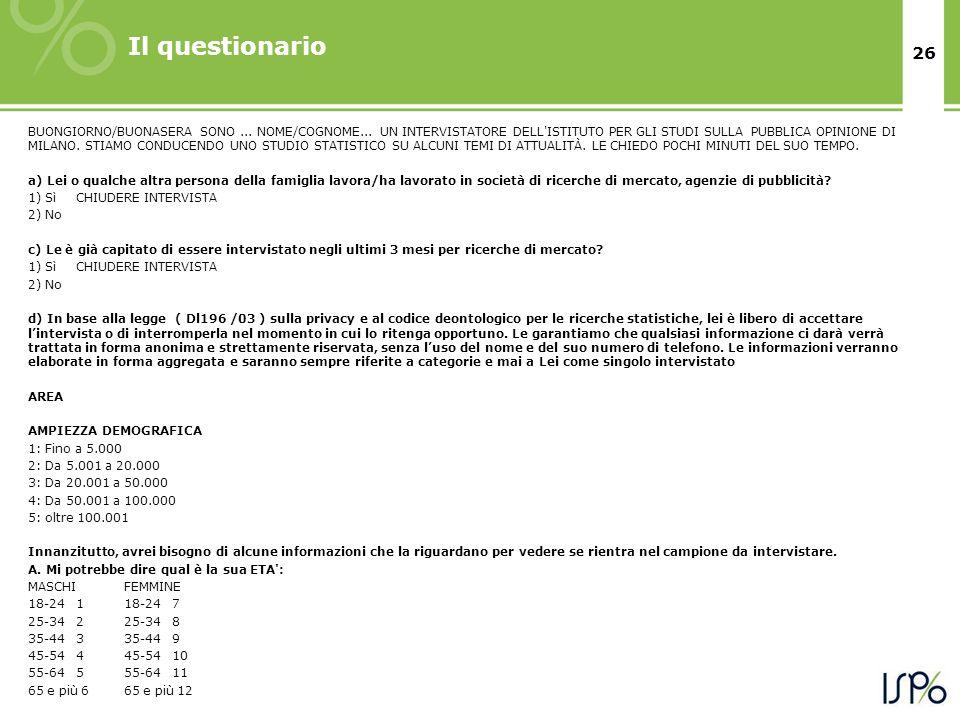 26 Il questionario BUONGIORNO/BUONASERA SONO... NOME/COGNOME... UN INTERVISTATORE DELL'ISTITUTO PER GLI STUDI SULLA PUBBLICA OPINIONE DI MILANO. STIAM