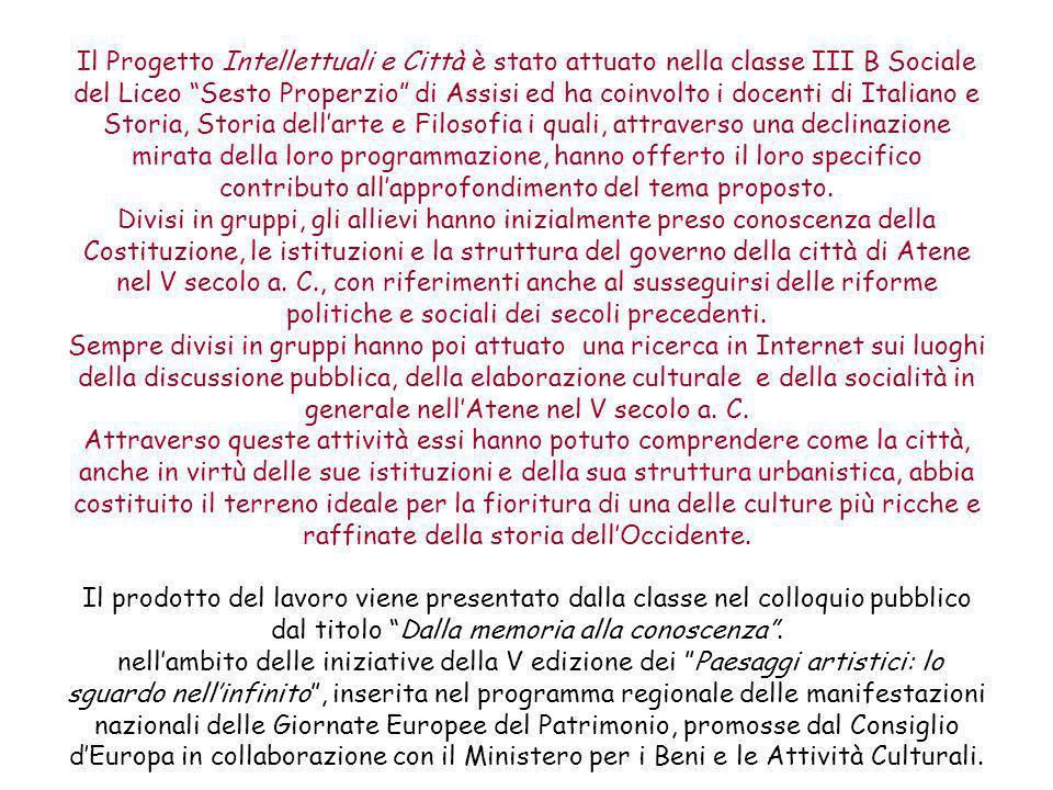 Il Progetto Intellettuali e Città è stato attuato nella classe III B Sociale del Liceo Sesto Properzio di Assisi ed ha coinvolto i docenti di Italiano