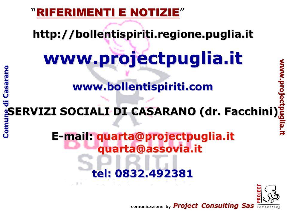 Project Consulting Sas comunicazione by Project Consulting Sas www.projectpuglia.it Comune di Casarano RIFERIMENTI E NOTIZIE RIFERIMENTI E NOTIZIE http://bollentispiriti.regione.puglia.it www.projectpuglia.it www.bollentispiriti.com SERVIZI SOCIALI DI CASARANO (dr.