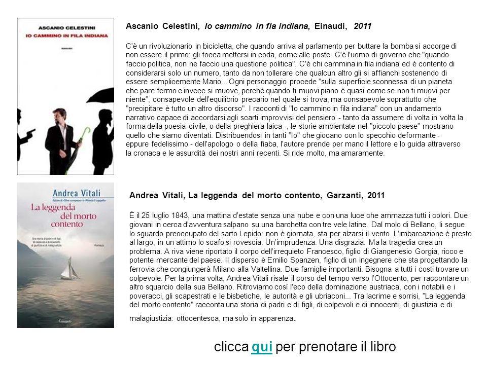 Ascanio Celestini, Io cammino in fla indiana, Einaudi, 2011 C'è un rivoluzionario in bicicletta, che quando arriva al parlamento per buttare la bomba
