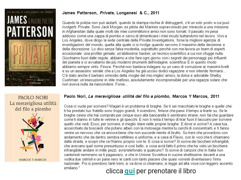 James Patterson, Private, Longanesi & C., 2011 Quando la polizia non può aiutarti, quando la stampa rischia di distruggerti, c'è un solo posto a cui p