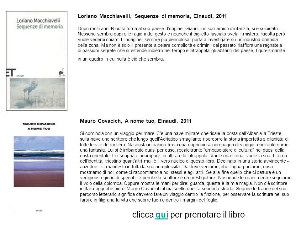 Loriano Macchiavelli, Sequenze di memoria, Einaudi, 2011 Dopo molti anni Ricotta torna al suo paese d'origine: Gianni, un suo amico d'infanzia, si è s