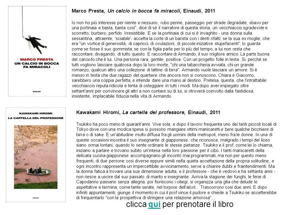 Marco Presta, Un calcio in bocca fa miracoli, Einaudi, 2011 Io non ho più interesse per niente e nessuno, rubo penne, passeggio per strade degradate,