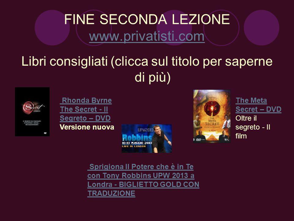 FINE SECONDA LEZIONE www.privatisti.com www.privatisti.com Libri consigliati (clicca sul titolo per saperne di più) The Meta Secret – DVD Oltre il seg