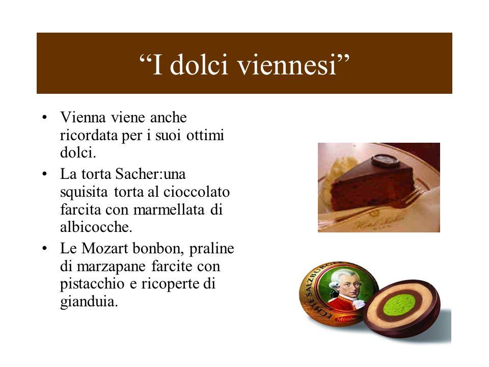 I dolci viennesi Vienna viene anche ricordata per i suoi ottimi dolci. La torta Sacher:una squisita torta al cioccolato farcita con marmellata di albi