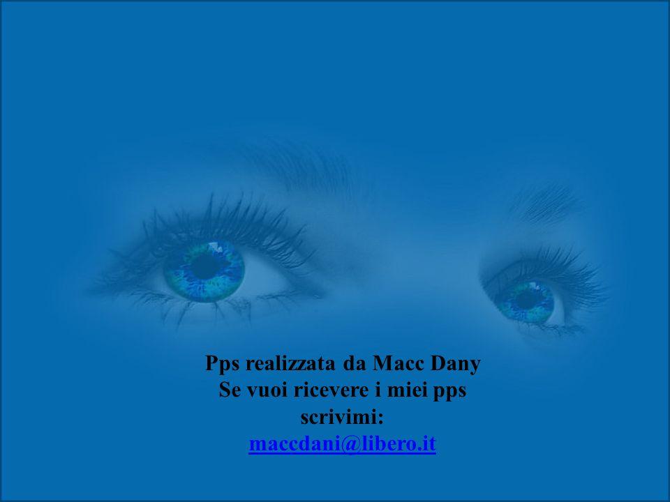 Pps realizzata da Macc Dany Se vuoi ricevere i miei pps scrivimi: maccdani@libero.it