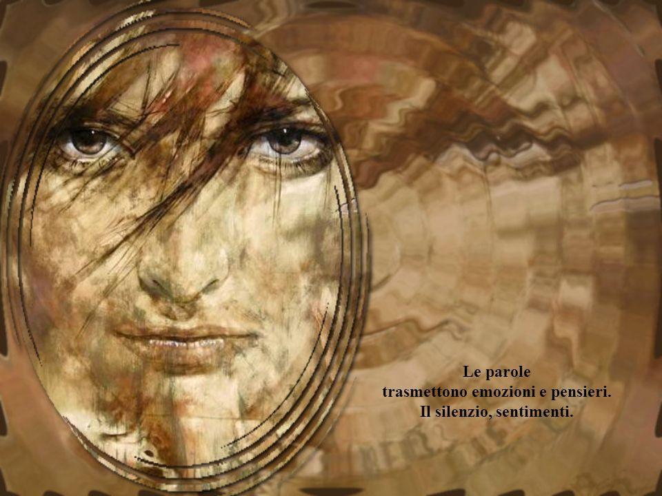 Le parole trasmettono emozioni e pensieri. Il silenzio, sentimenti.