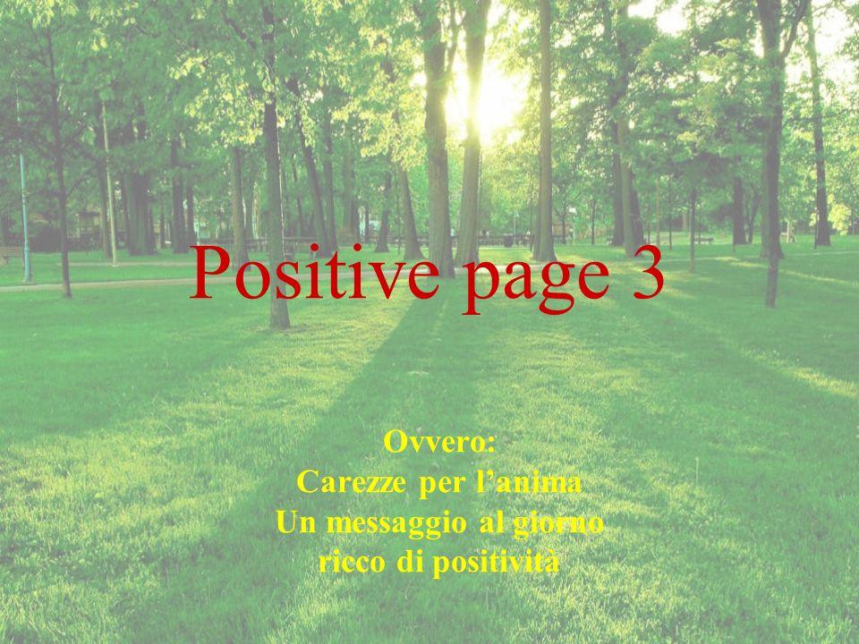 Positive page 3 Ovvero: Carezze per lanima Un messaggio al giorno ricco di positività