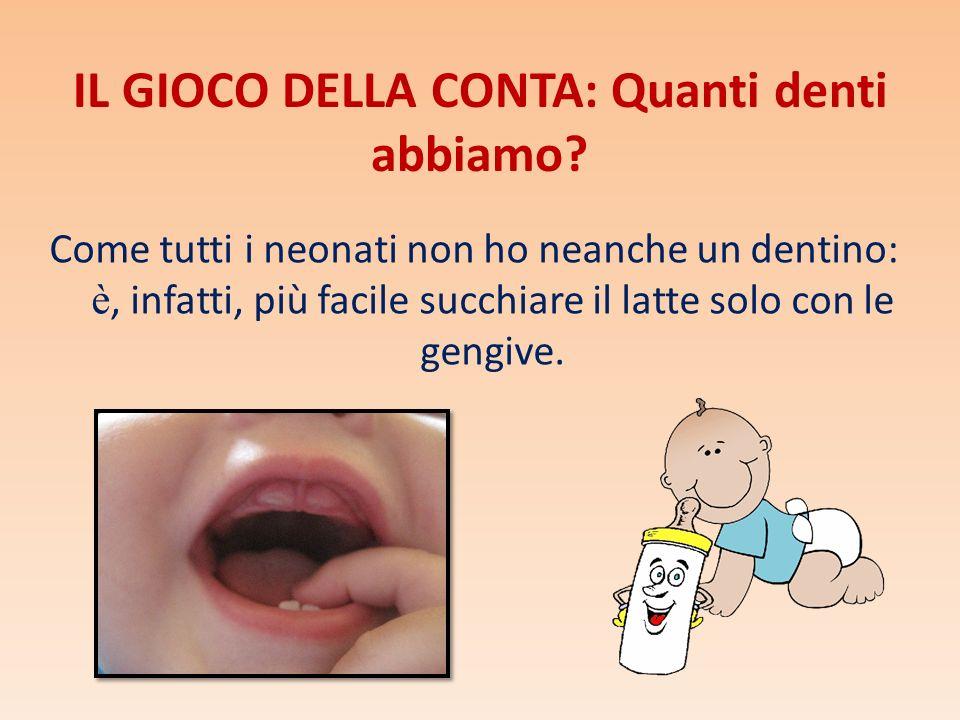 Quando cresco e inizio a mangiare altri cibi i denti diventano necessari: appaiono i denti da latte.