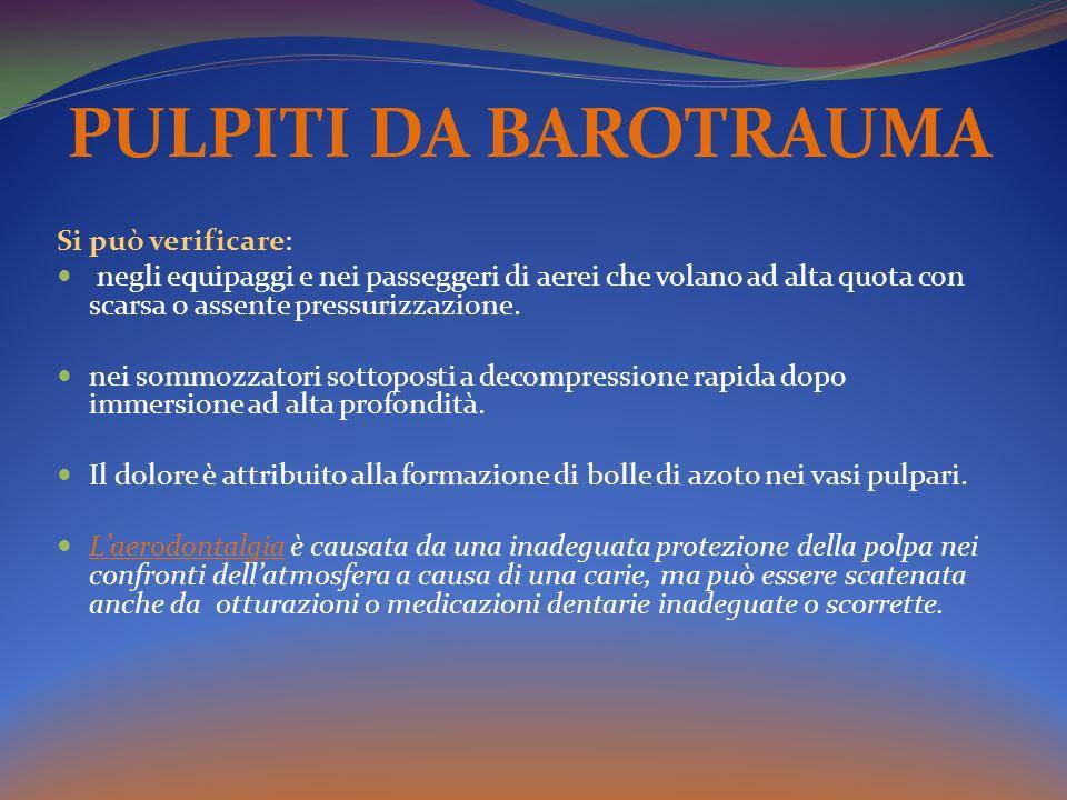 PULPITI DA BAROTRAUMA Si può verificare: negli equipaggi e nei passeggeri di aerei che volano ad alta quota con scarsa o assente pressurizzazione. nei