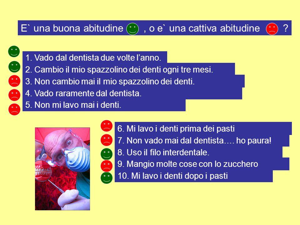 E` una buona abitudine, o e` una cattiva abitudine ? 5. Non mi lavo mai i denti. 9. Mangio molte cose con lo zucchero 6. Mi lavo i denti prima dei pas