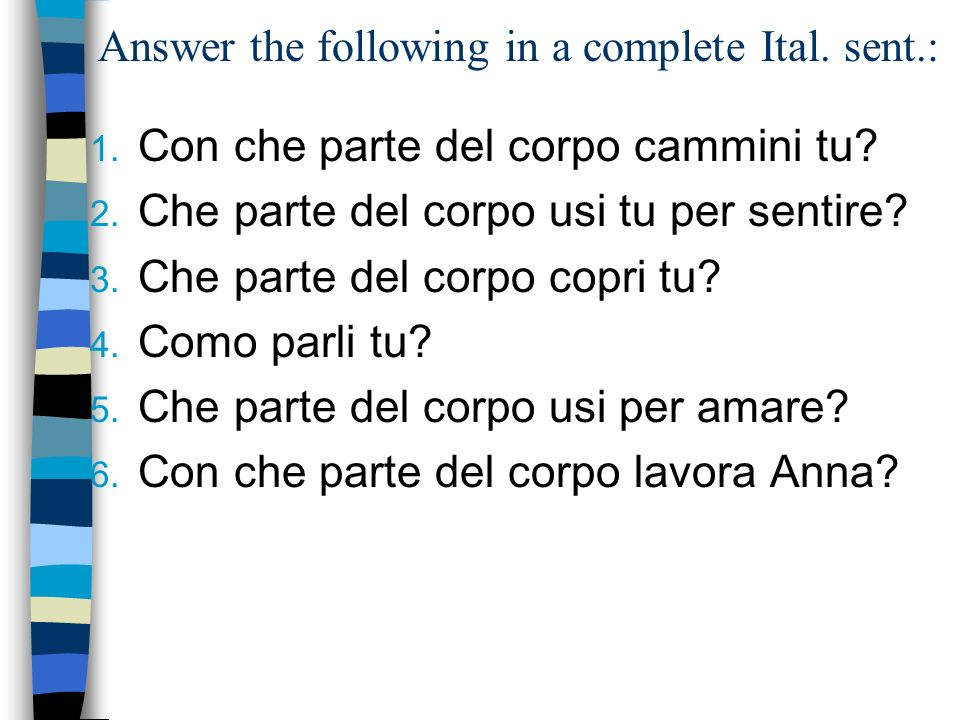 Answer the following in a complete Ital. sent.: 1.